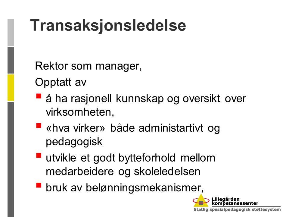 Transaksjonsledelse Rektor som manager, Opptatt av  å ha rasjonell kunnskap og oversikt over virksomheten,  «hva virker» både administartivt og peda