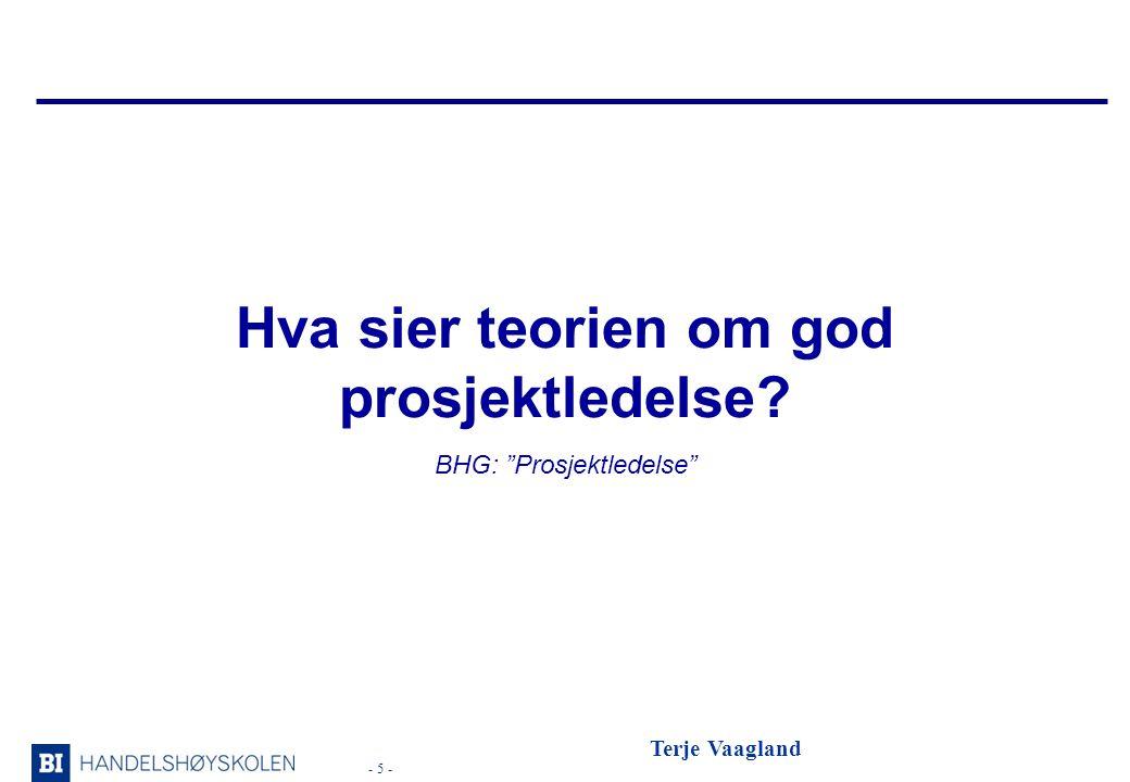- 5 - Terje Vaagland Hva sier teorien om god prosjektledelse? BHG: Prosjektledelse