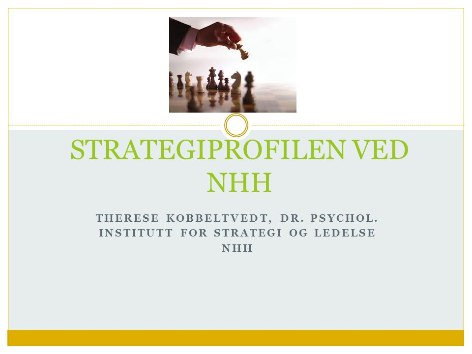 THERESE KOBBELTVEDT, DR. PSYCHOL. INSTITUTT FOR STRATEGI OG LEDELSE NHH STRATEGIPROFILEN VED NHH