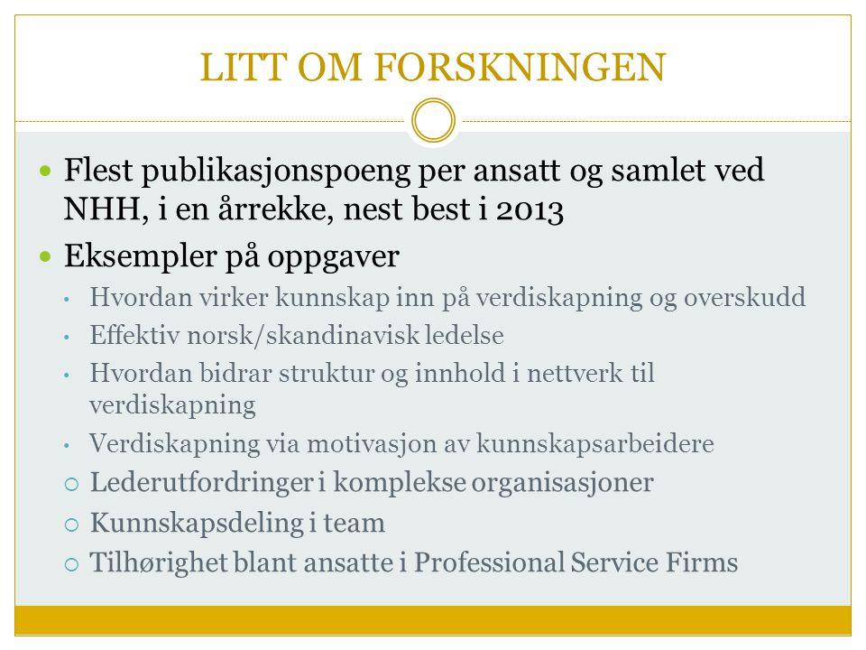 LITT OM FORSKNINGEN  Flest publikasjonspoeng per ansatt og samlet ved NHH, i en årrekke, nest best i 2013  Eksempler på oppgaver • Hvordan virker ku