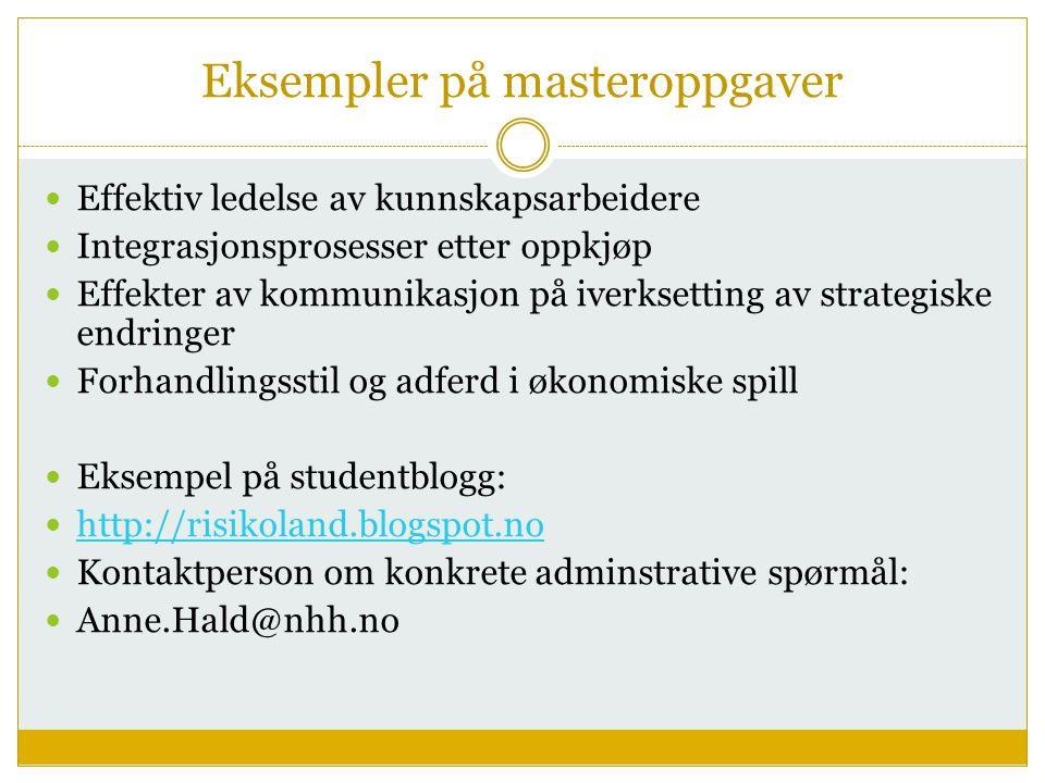 Eksempler på masteroppgaver  Effektiv ledelse av kunnskapsarbeidere  Integrasjonsprosesser etter oppkjøp  Effekter av kommunikasjon på iverksetting