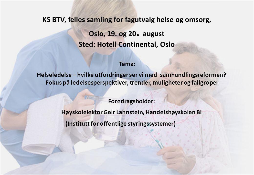 KS BTV, felles samling for fagutvalg helse og omsorg, Oslo, 19. og 20. august Sted: Hotell Continental, Oslo Tema: Helseledelse – hvilke utfordringer