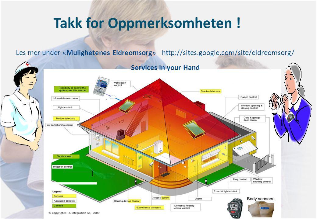 Takk for Oppmerksomheten ! Les mer under «Mulighetenes Eldreomsorg» http://sites.google.com/site/eldreomsorg/ Services in your Hand