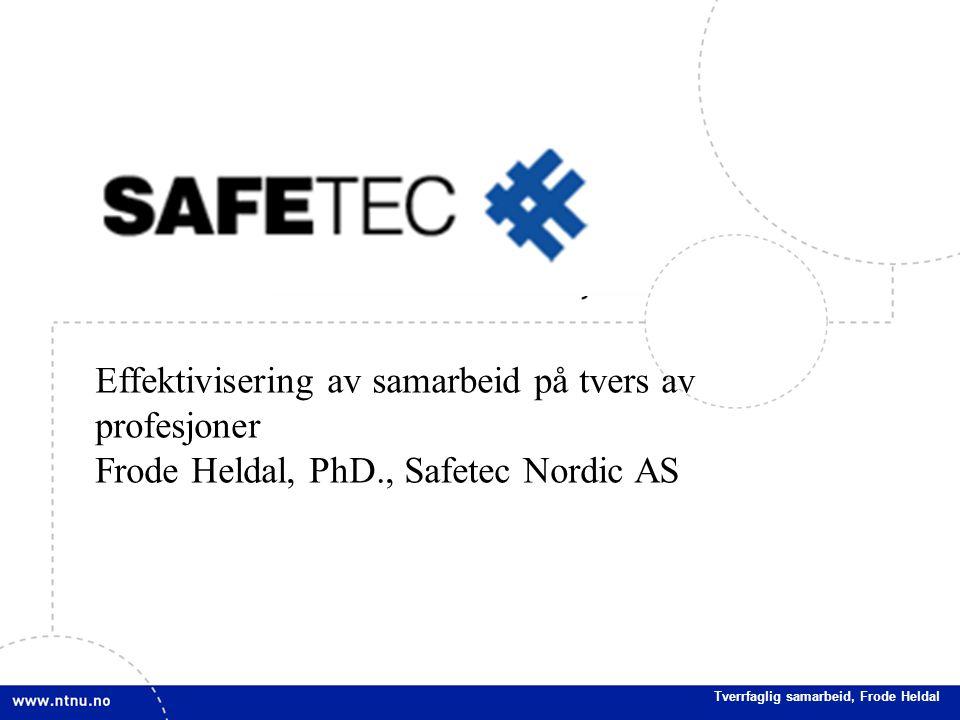 11 Effektivisering av samarbeid på tvers av profesjoner Frode Heldal, PhD., Safetec Nordic AS Tverrfaglig samarbeid, Frode Heldal