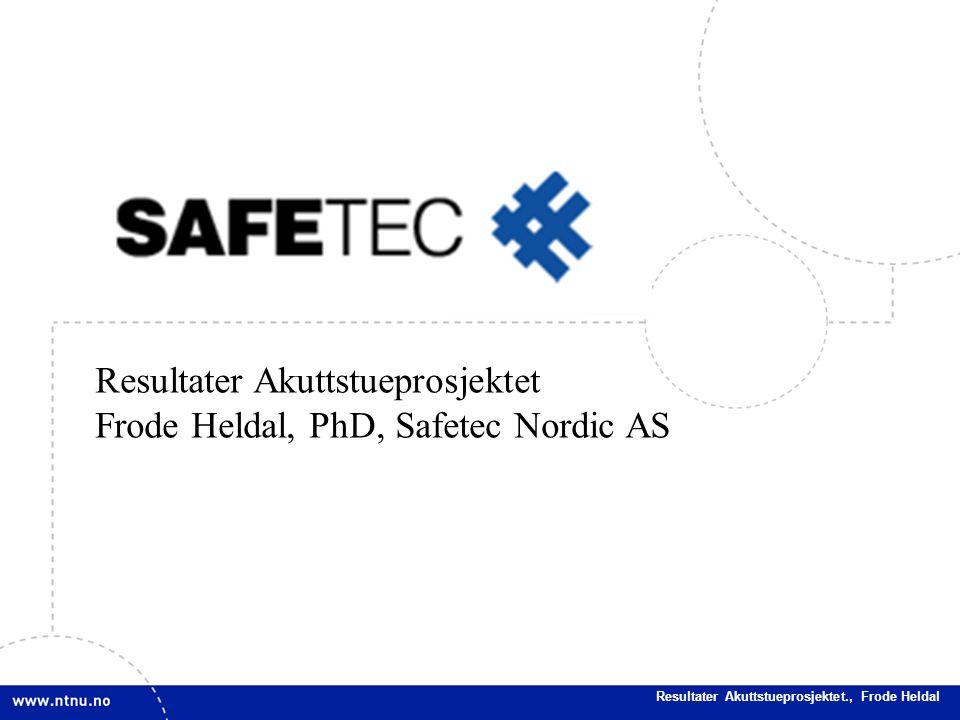 20 Resultater Akuttstueprosjektet Frode Heldal, PhD, Safetec Nordic AS Resultater Akuttstueprosjektet., Frode Heldal