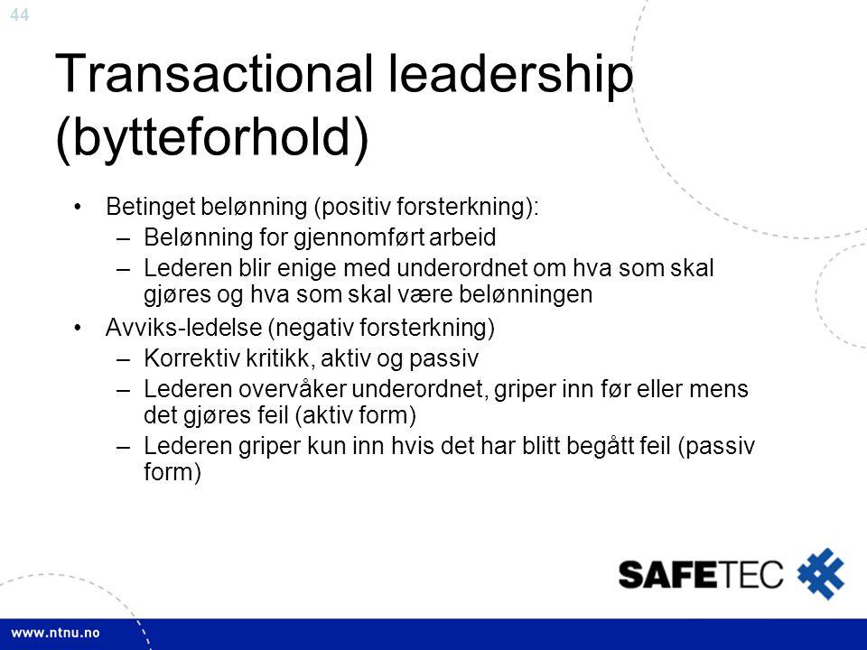 44 Transactional leadership (bytteforhold) •Betinget belønning (positiv forsterkning): –Belønning for gjennomført arbeid –Lederen blir enige med under