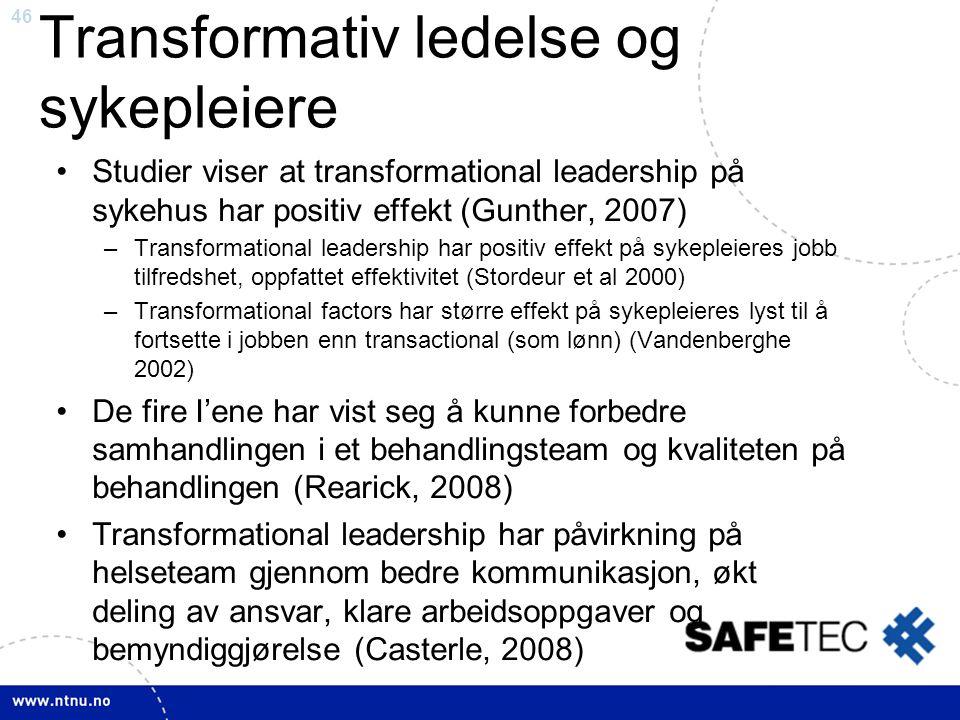 46 Transformativ ledelse og sykepleiere •Studier viser at transformational leadership på sykehus har positiv effekt (Gunther, 2007) –Transformational