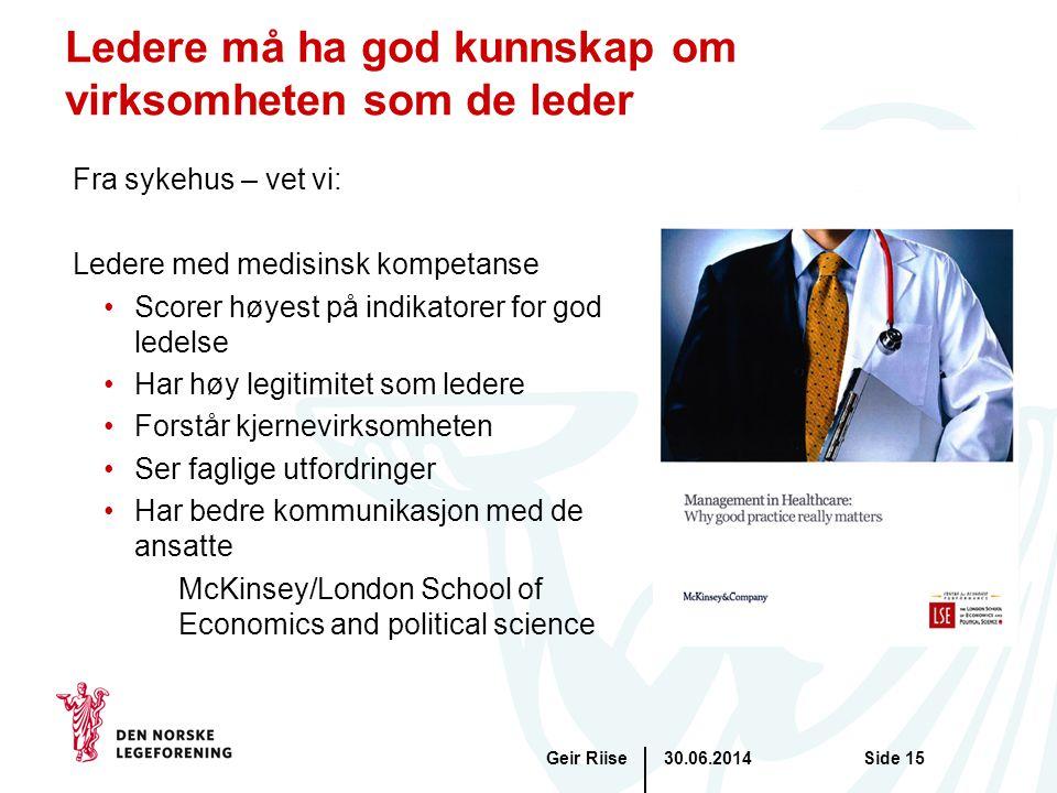 30.06.2014Geir RiiseSide 15 Ledere må ha god kunnskap om virksomheten som de leder Fra sykehus – vet vi: Ledere med medisinsk kompetanse •Scorer høyes