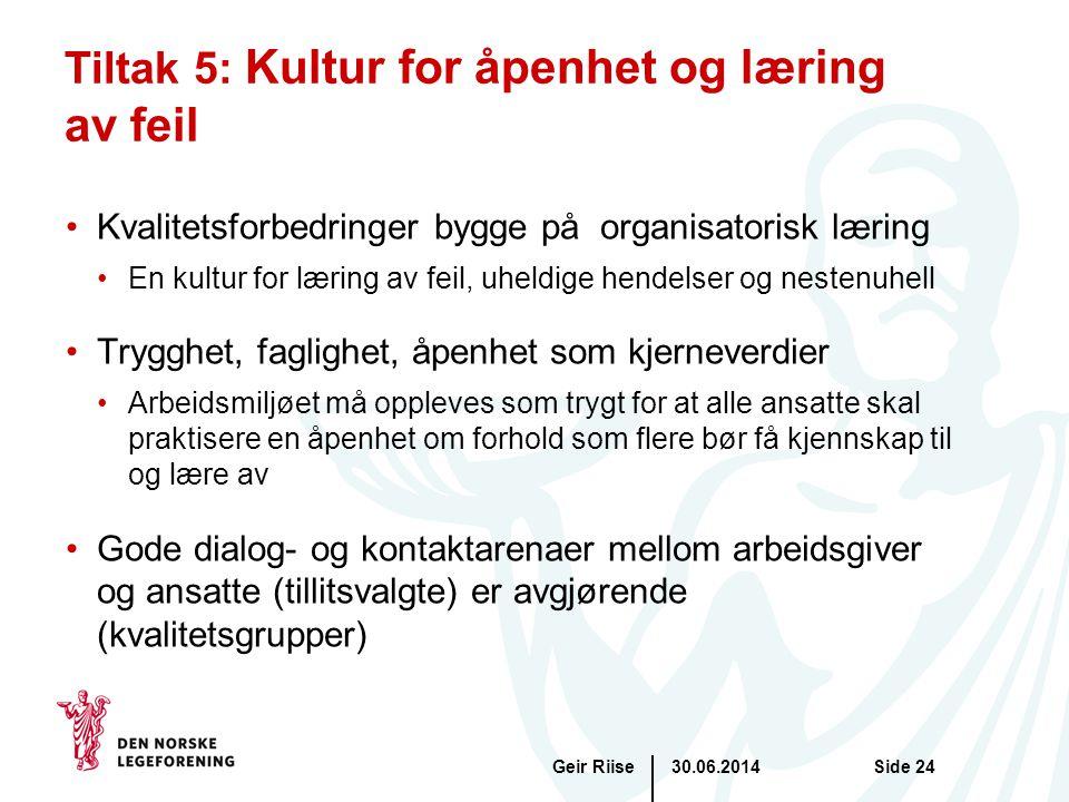 30.06.2014Geir RiiseSide 24 Tiltak 5: Kultur for åpenhet og læring av feil •Kvalitetsforbedringer bygge på organisatorisk læring •En kultur for læring