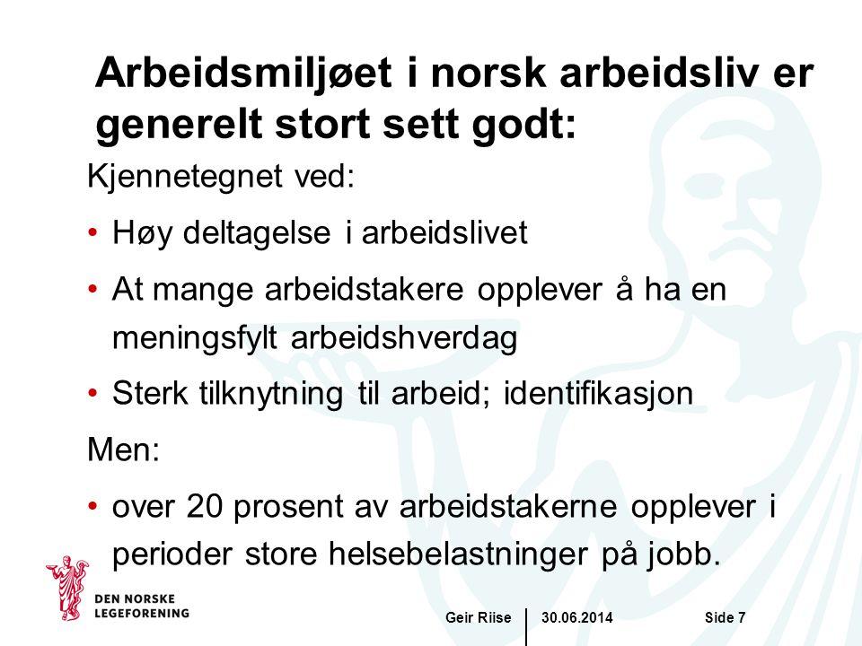 30.06.2014Geir RiiseSide 7 Arbeidsmiljøet i norsk arbeidsliv er generelt stort sett godt: Kjennetegnet ved: •Høy deltagelse i arbeidslivet •At mange a