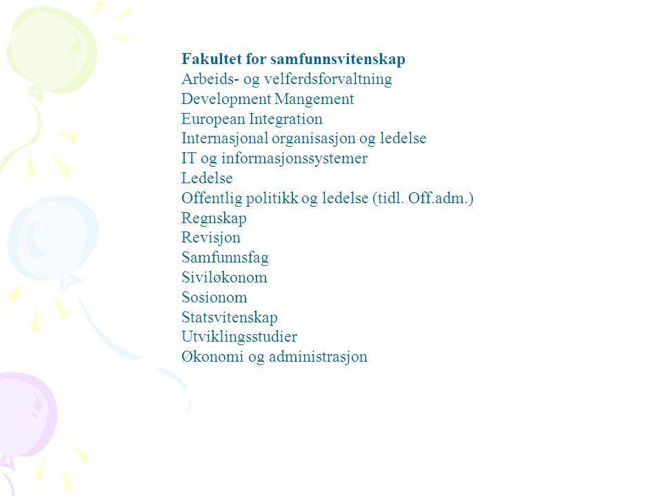 Fakultet for samfunnsvitenskap Arbeids- og velferdsforvaltning Development Mangement European Integration Internasjonal organisasjon og ledelse IT og