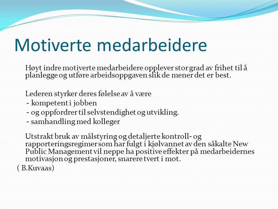 Motiverte medarbeidere Høyt indre motiverte medarbeidere opplever stor grad av frihet til å planlegge og utføre arbeidsoppgaven slik de mener det er b