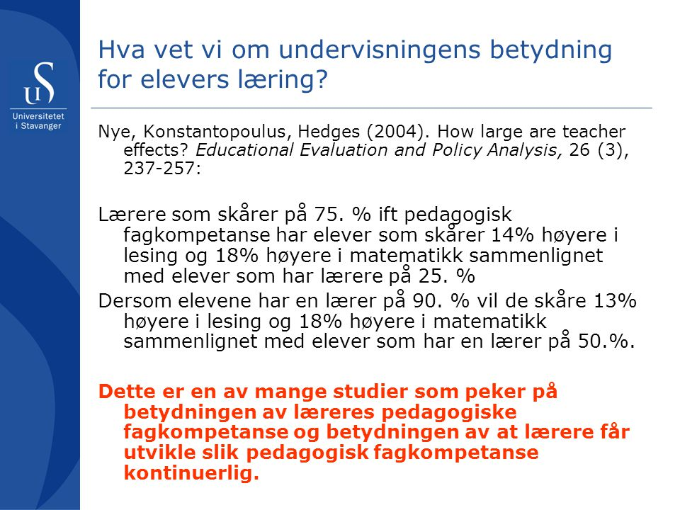 Hva vet vi om undervisningens betydning for elevers læring? Nye, Konstantopoulus, Hedges (2004). How large are teacher effects? Educational Evaluation