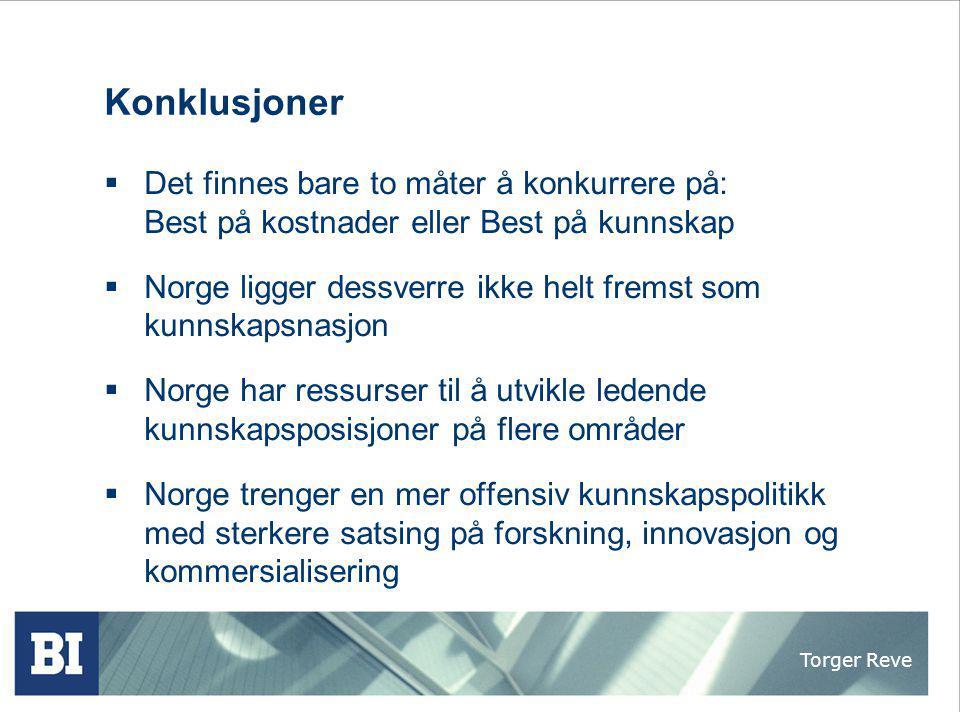 Torger Reve Konklusjoner  Det finnes bare to måter å konkurrere på: Best på kostnader eller Best på kunnskap  Norge ligger dessverre ikke helt frems