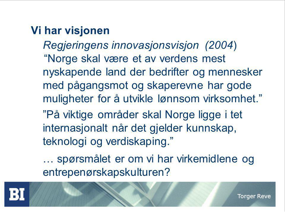 """Torger Reve Vi har visjonen Regjeringens innovasjonsvisjon (2004) """"Norge skal være et av verdens mest nyskapende land der bedrifter og mennesker med p"""
