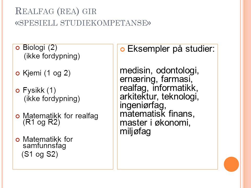 R EALFAG ( REA ) GIR « SPESIELL STUDIEKOMPETANSE » Biologi (2) (ikke fordypning) Kjemi (1 og 2) Fysikk (1) (ikke fordypning) Matematikk for realfag (R