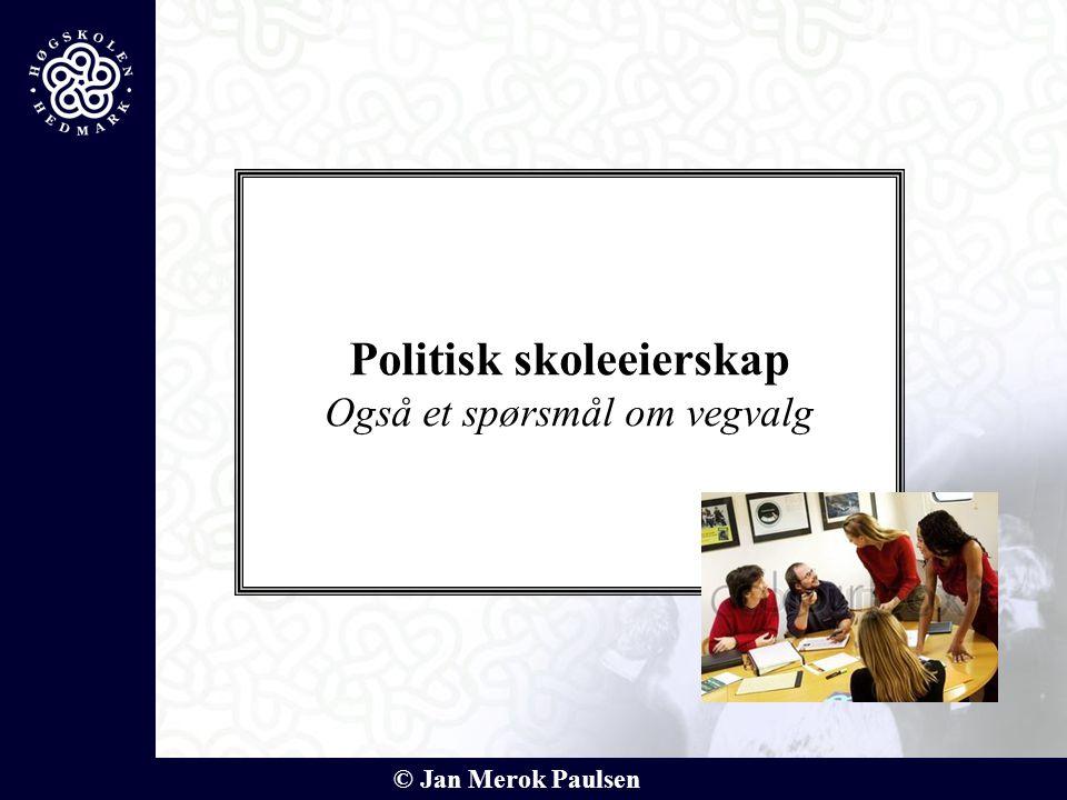 © Jan Merok Paulsen Politisk skoleeierskap Også et spørsmål om vegvalg