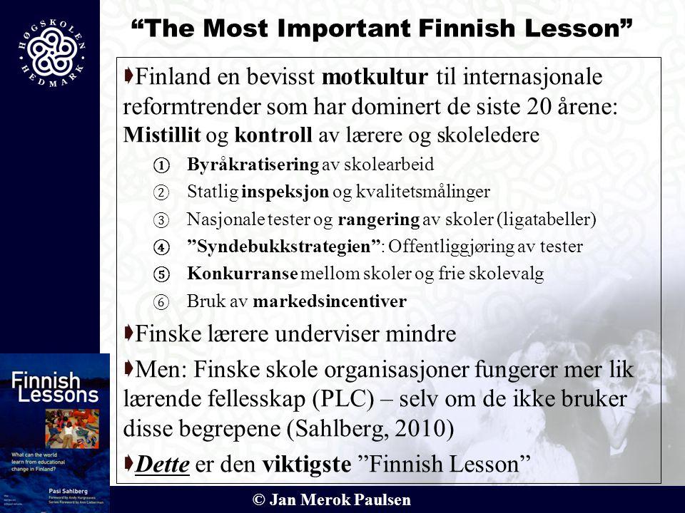 """© Jan Merok Paulsen """"The Most Important Finnish Lesson""""  Finland en bevisst motkultur til internasjonale reformtrender som har dominert de siste 20 å"""