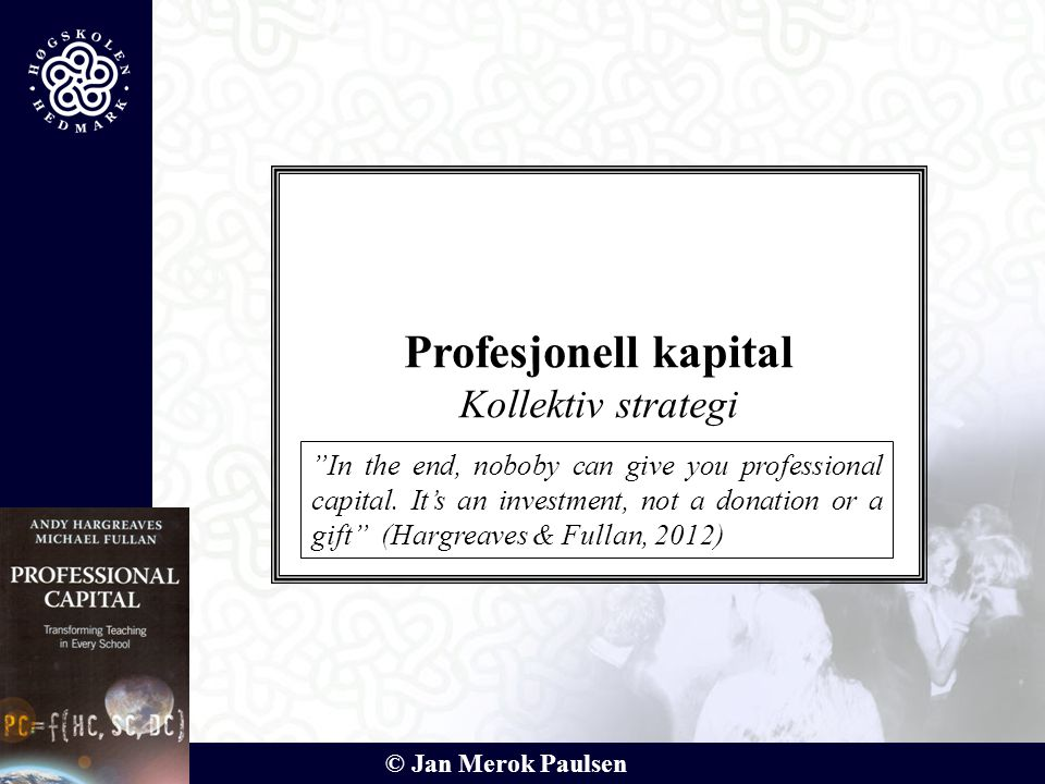 "© Jan Merok Paulsen Profesjonell kapital Kollektiv strategi ""In the end, noboby can give you professional capital. It's an investment, not a donation"
