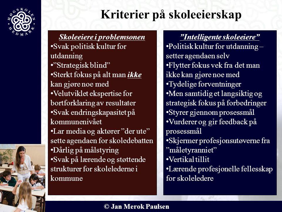 """© Jan Merok Paulsen Skoleeiere i problemsonen • Svak politisk kultur for utdanning • """"Strategisk blind"""" • Sterkt fokus på alt man ikke kan gjøre noe m"""