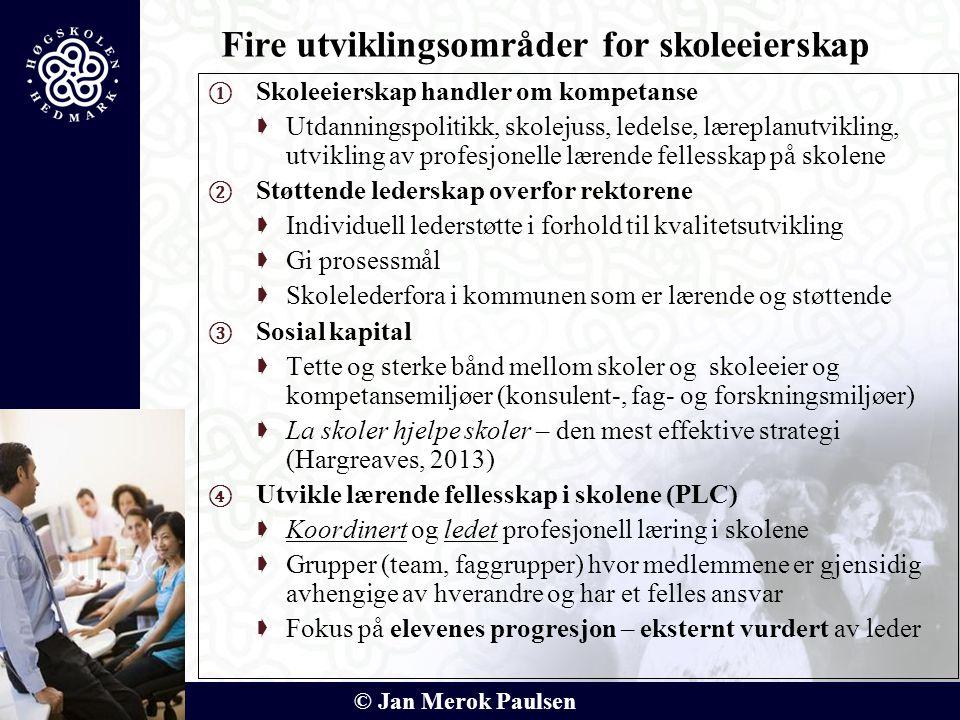 © Jan Merok Paulsen ① Skoleeierskap handler om kompetanse  Utdanningspolitikk, skolejuss, ledelse, læreplanutvikling, utvikling av profesjonelle lære