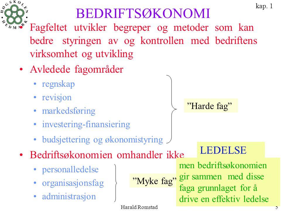 Harald Romstad5 BEDRIFTSØKONOMI •Fagfeltet utvikler begreper og metoder som kan bedre styringen av og kontrollen med bedriftens virksomhet og utviklin