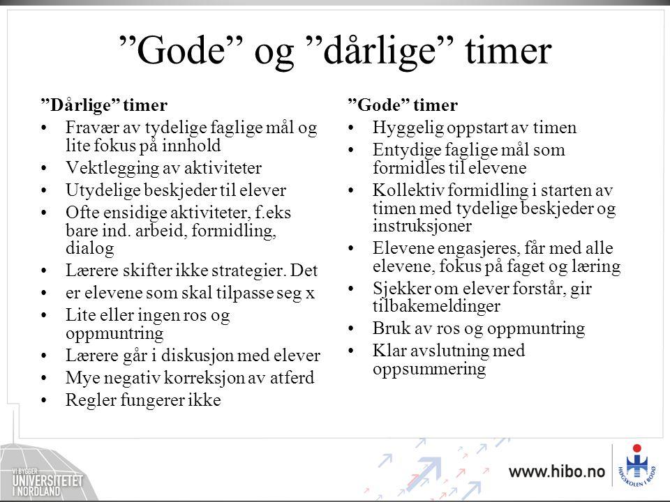 """""""Gode"""" og """"dårlige"""" timer """"Dårlige"""" timer •Fravær av tydelige faglige mål og lite fokus på innhold •Vektlegging av aktiviteter •Utydelige beskjeder ti"""