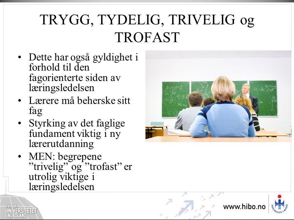 TRYGG, TYDELIG, TRIVELIG og TROFAST •Dette har også gyldighet i forhold til den fagorienterte siden av læringsledelsen •Lærere må beherske sitt fag •S