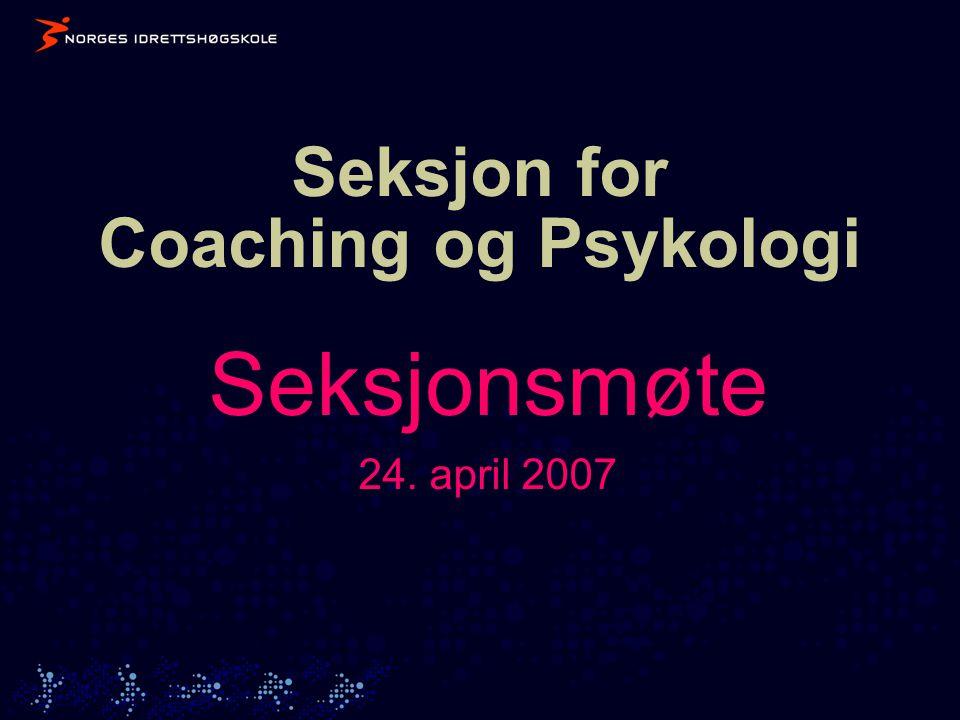 Seksjon for Coaching og Psykologi Seksjonsmøte 24. april 2007