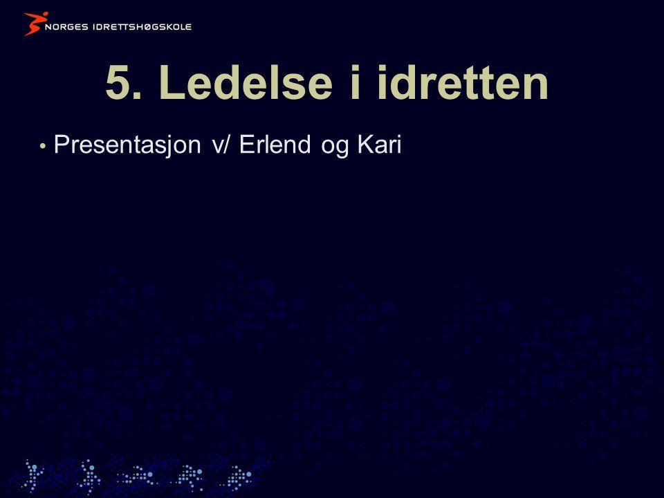 5. Ledelse i idretten • Presentasjon v/ Erlend og Kari