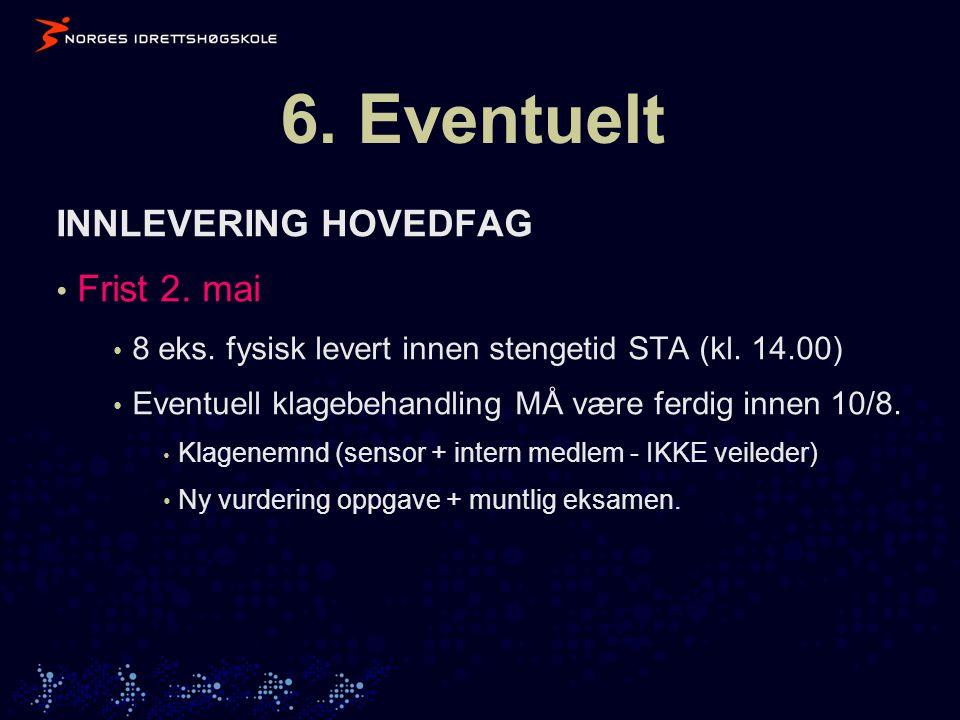 6. Eventuelt INNLEVERING HOVEDFAG • Frist 2. mai • 8 eks.