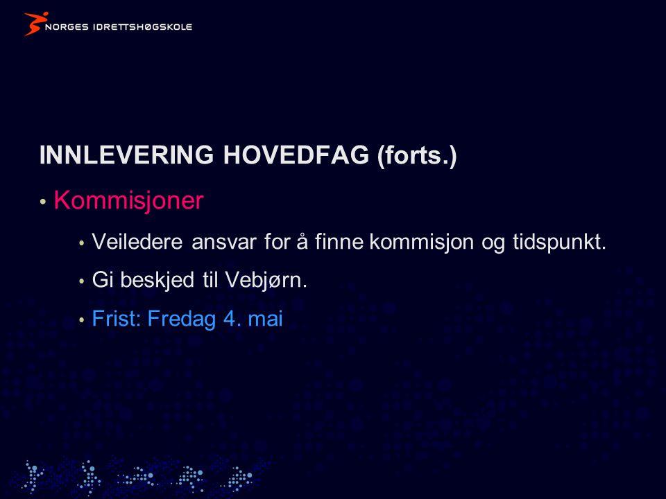 INNLEVERING HOVEDFAG (forts.) • Kommisjoner • Veiledere ansvar for å finne kommisjon og tidspunkt.