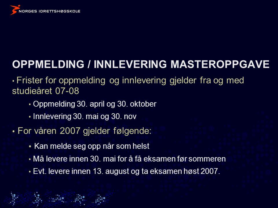OPPMELDING / INNLEVERING MASTEROPPGAVE • Frister for oppmelding og innlevering gjelder fra og med studieåret 07-08 • Oppmelding 30.