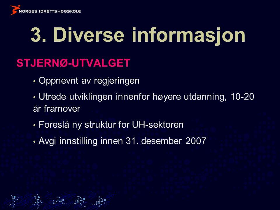 3. Diverse informasjon STJERNØ-UTVALGET • Oppnevnt av regjeringen • Utrede utviklingen innenfor høyere utdanning, 10-20 år framover • Foreslå ny struk