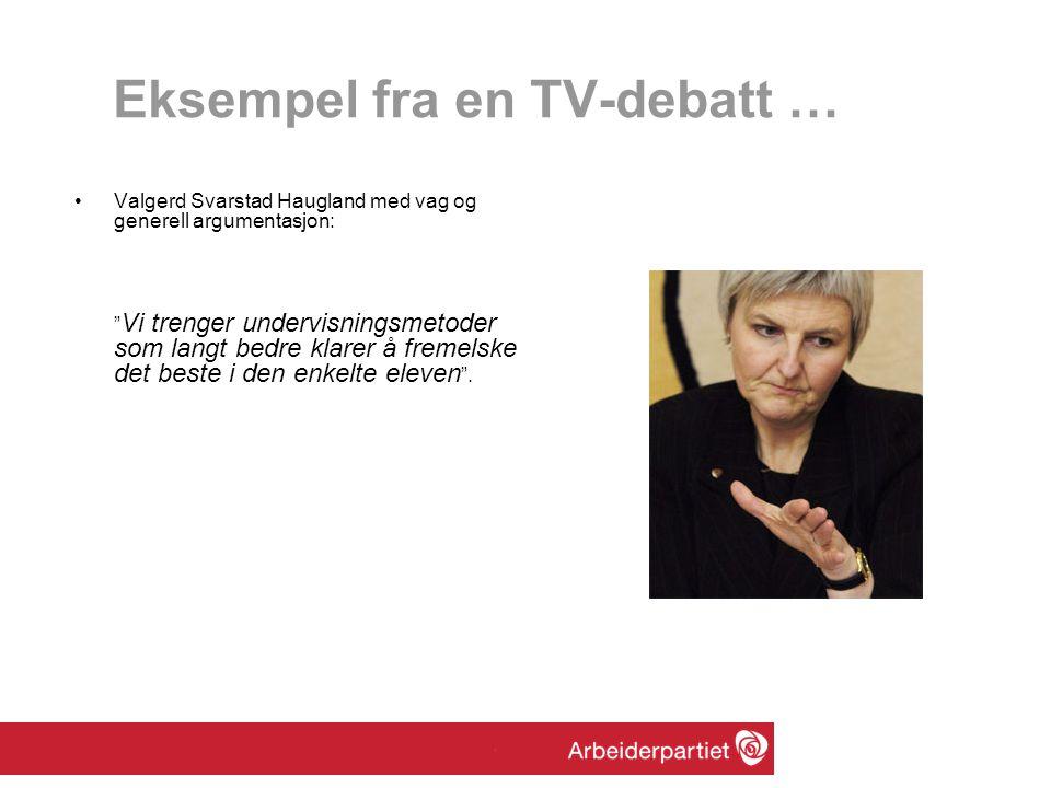 """Eksempel fra en TV-debatt … •Valgerd Svarstad Haugland med vag og generell argumentasjon: """" Vi trenger undervisningsmetoder som langt bedre klarer å f"""
