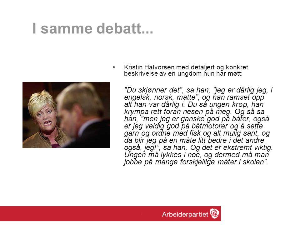 """I samme debatt... •Kristin Halvorsen med detaljert og konkret beskrivelse av en ungdom hun har møtt: """"Du skjønner det"""", sa han, """"jeg er dårlig jeg, i"""