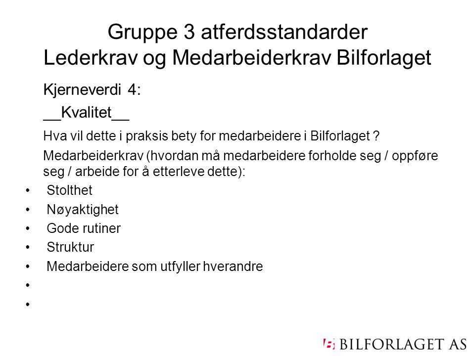 Gruppe 3 atferdsstandarder Lederkrav og Medarbeiderkrav Bilforlaget Kjerneverdi 4: __Kvalitet__ Hva vil dette i praksis bety for medarbeidere i Bilfor