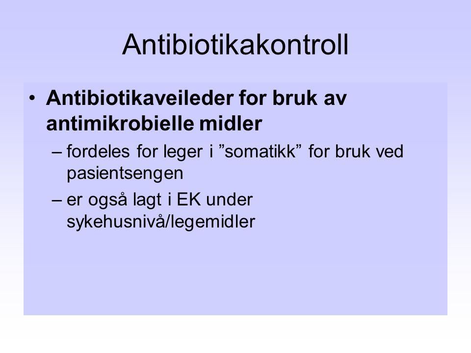 """Antibiotikakontroll •Antibiotikaveileder for bruk av antimikrobielle midler –fordeles for leger i """"somatikk"""" for bruk ved pasientsengen –er også lagt"""