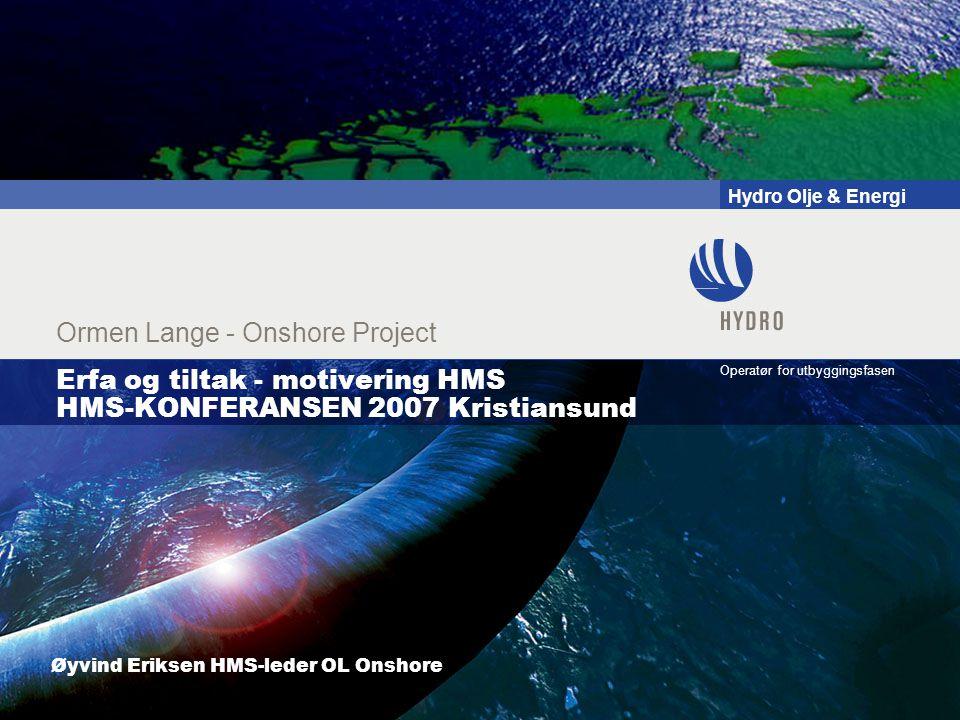 Hydro Olje & Energi Operatør for utbyggingsfasen Ormen Lange - Onshore Project Erfa og tiltak - motivering HMS HMS-KONFERANSEN 2007 Kristiansund Øyvin