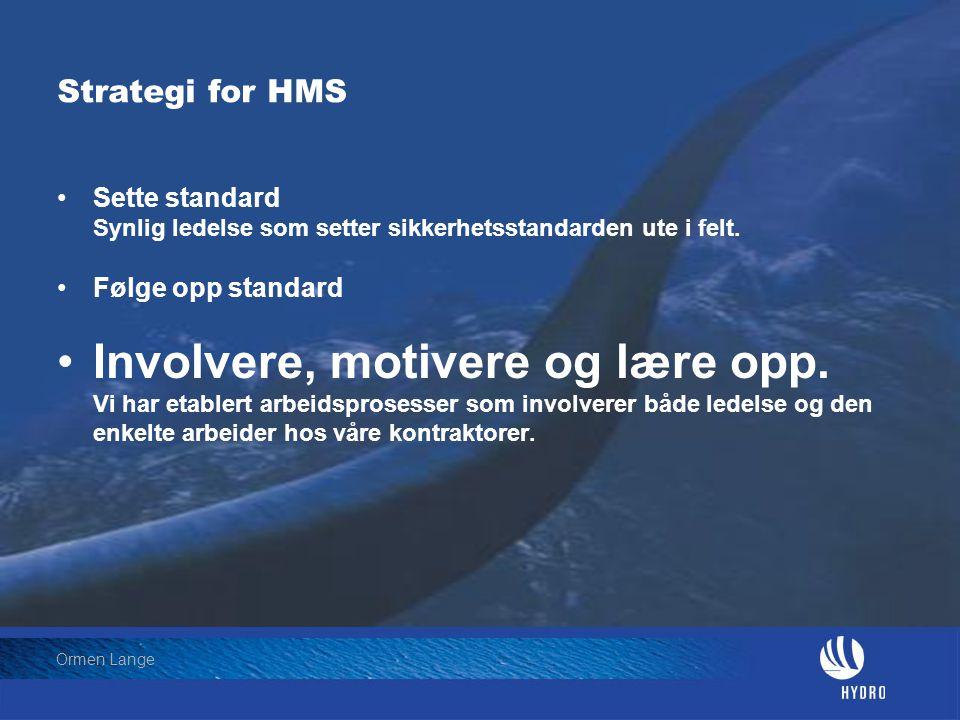 Date: 2004-01-23 • Page: 16 • Hydro Oil & Energy Ormen Lange Strategi for HMS •Sette standard Synlig ledelse som setter sikkerhetsstandarden ute i fel