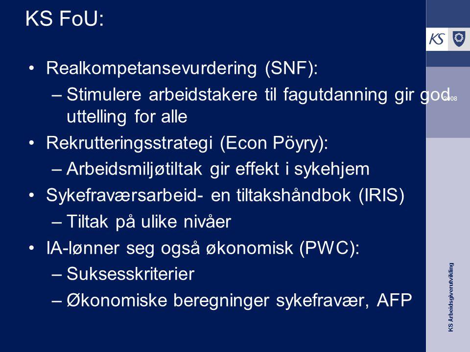 KS Arbeidsgiverutvikling 2008 KS FoU: •Realkompetansevurdering (SNF): –Stimulere arbeidstakere til fagutdanning gir god uttelling for alle •Rekrutteri