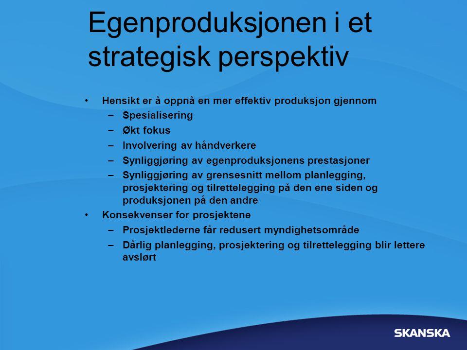 Egenproduksjonen i et strategisk perspektiv •Hensikt er å oppnå en mer effektiv produksjon gjennom –Spesialisering –Økt fokus –Involvering av håndverk