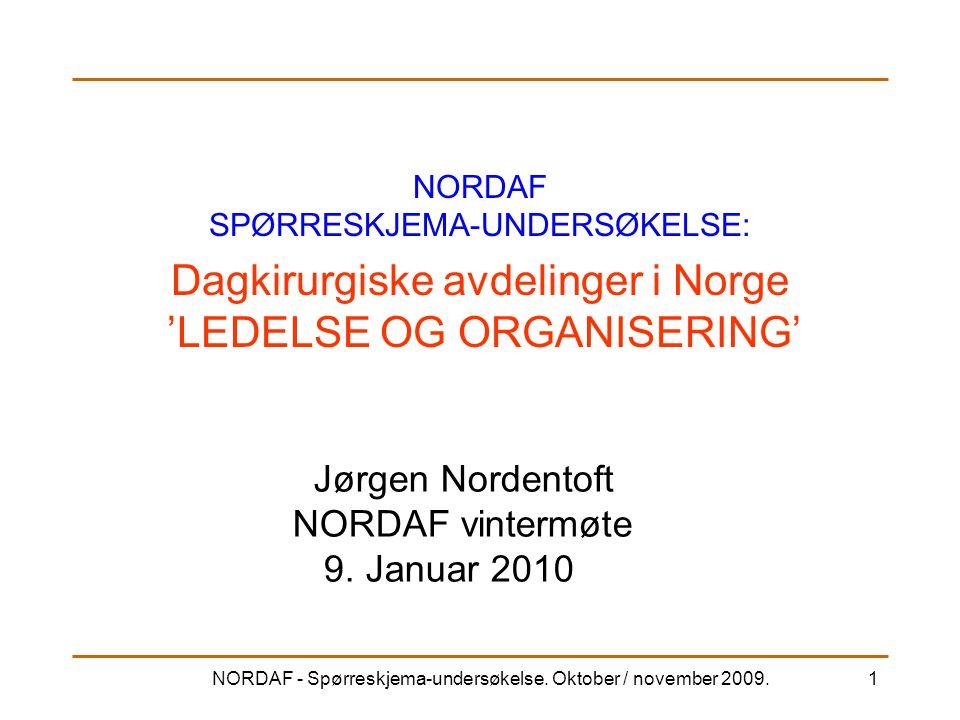 NORDAF - Spørreskjema-undersøkelse. Oktober / november 2009.1 NORDAF SPØRRESKJEMA-UNDERSØKELSE: Dagkirurgiske avdelinger i Norge 'LEDELSE OG ORGANISER