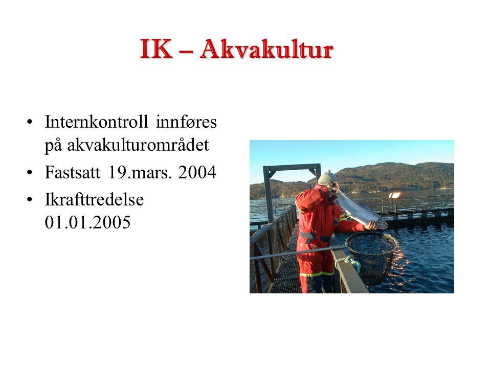 •Internkontroll innføres på akvakulturområdet •Fastsatt 19.mars. 2004 •Ikrafttredelse 01.01.2005 IK – Akvakultur