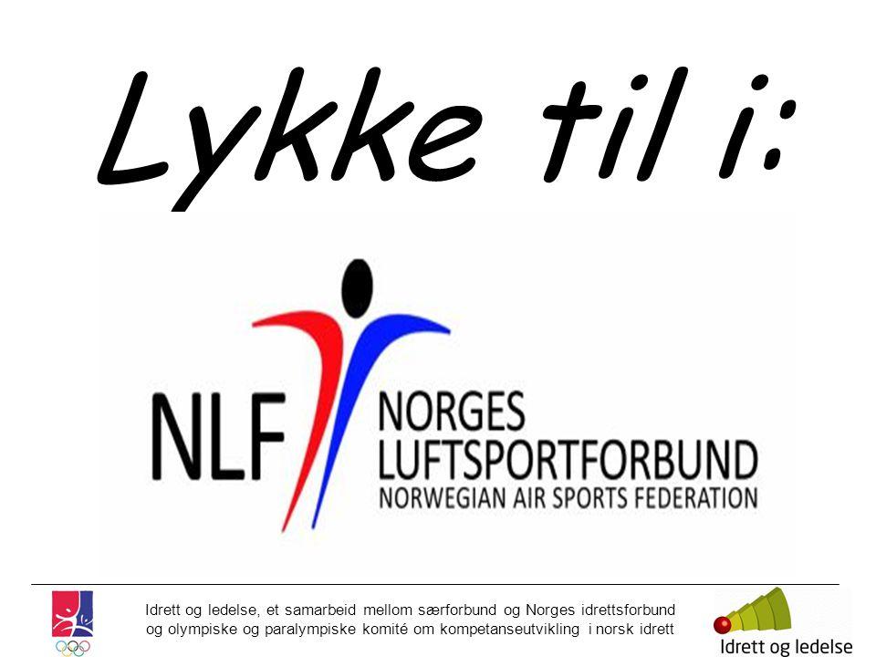 Idrett og ledelse, et samarbeid mellom særforbund og Norges idrettsforbund og olympiske og paralympiske komité om kompetanseutvikling i norsk idrett Lykke til i:
