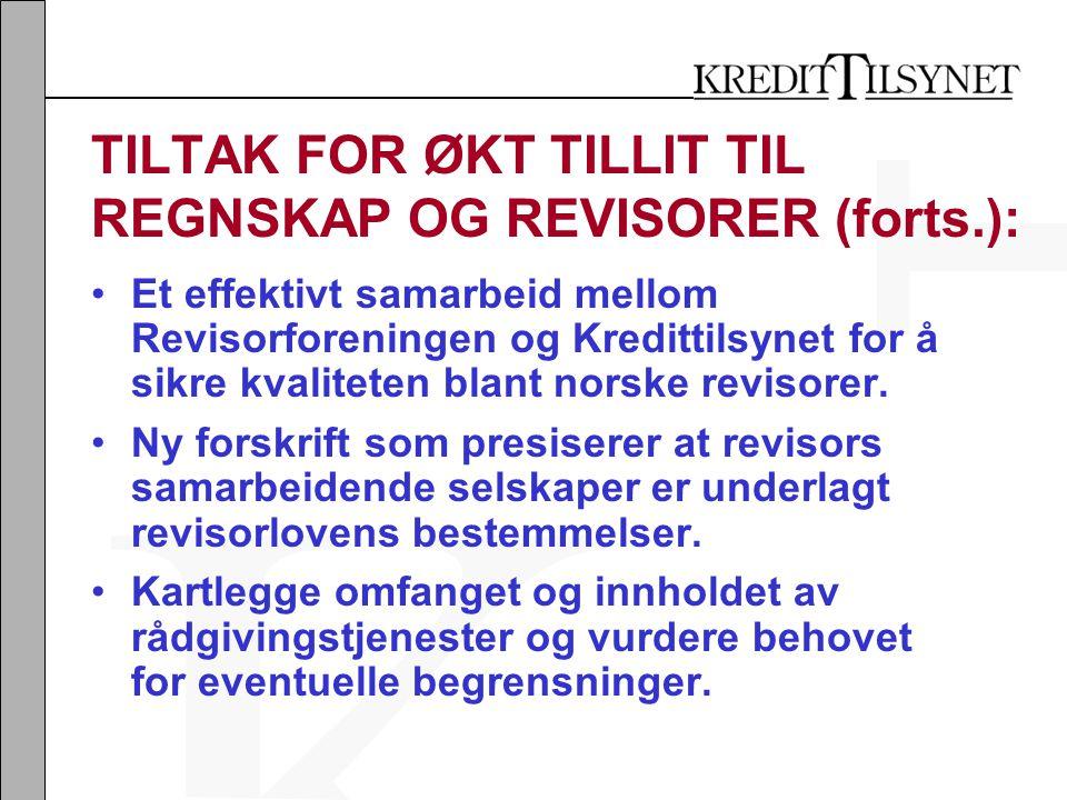 TILTAK FOR ØKT TILLIT TIL REGNSKAP OG REVISORER (forts.): •Et effektivt samarbeid mellom Revisorforeningen og Kredittilsynet for å sikre kvaliteten blant norske revisorer.