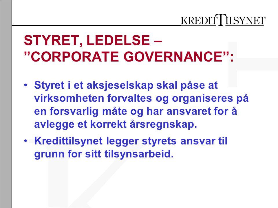 STYRET, LEDELSE – CORPORATE GOVERNANCE : •Styret i et aksjeselskap skal påse at virksomheten forvaltes og organiseres på en forsvarlig måte og har ansvaret for å avlegge et korrekt årsregnskap.