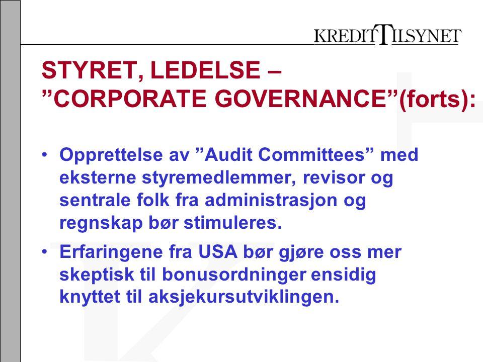 STYRET, LEDELSE – CORPORATE GOVERNANCE (forts): •Opprettelse av Audit Committees med eksterne styremedlemmer, revisor og sentrale folk fra administrasjon og regnskap bør stimuleres.