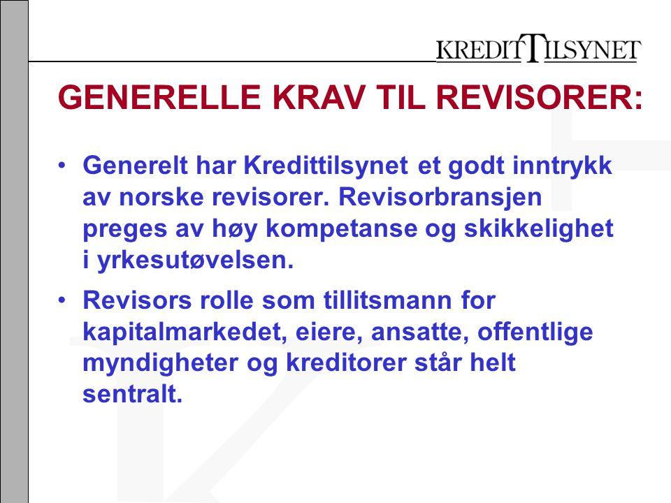 GENERELLE KRAV TIL REVISORER: •Generelt har Kredittilsynet et godt inntrykk av norske revisorer.