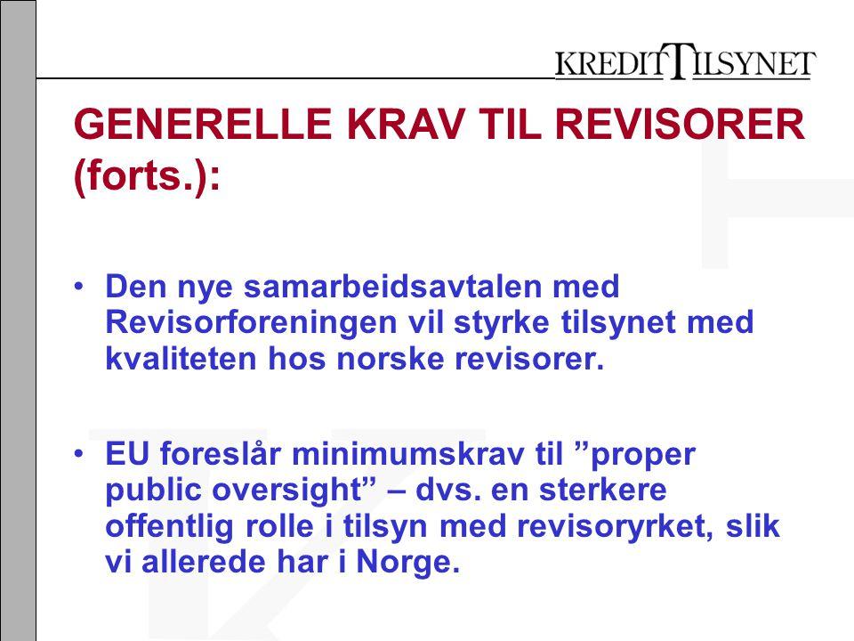 GENERELLE KRAV TIL REVISORER (forts.): •Den nye samarbeidsavtalen med Revisorforeningen vil styrke tilsynet med kvaliteten hos norske revisorer.